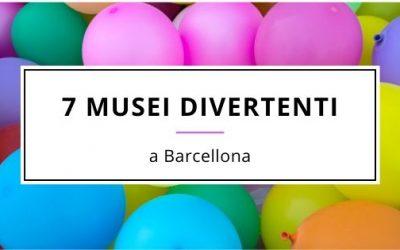7 Musei Divertenti a Barcellona