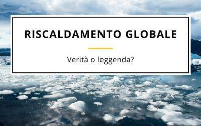 Riscaldamento Globale: verità o leggenda?