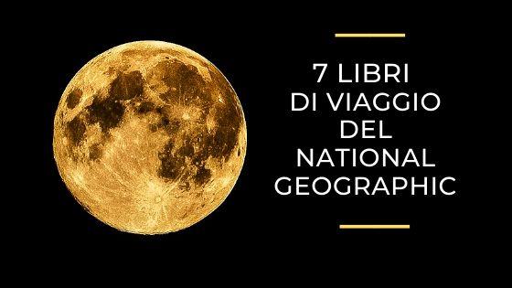 I 7 migliori Libri di Viaggio secondo il National Geographic