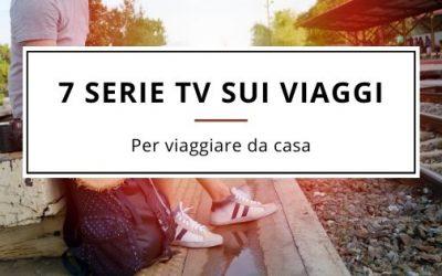 7 Serie Tv sui viaggi da non perdere