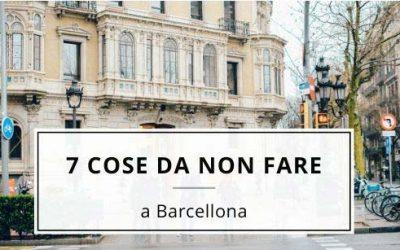 7 cose da Non fare a Barcellona
